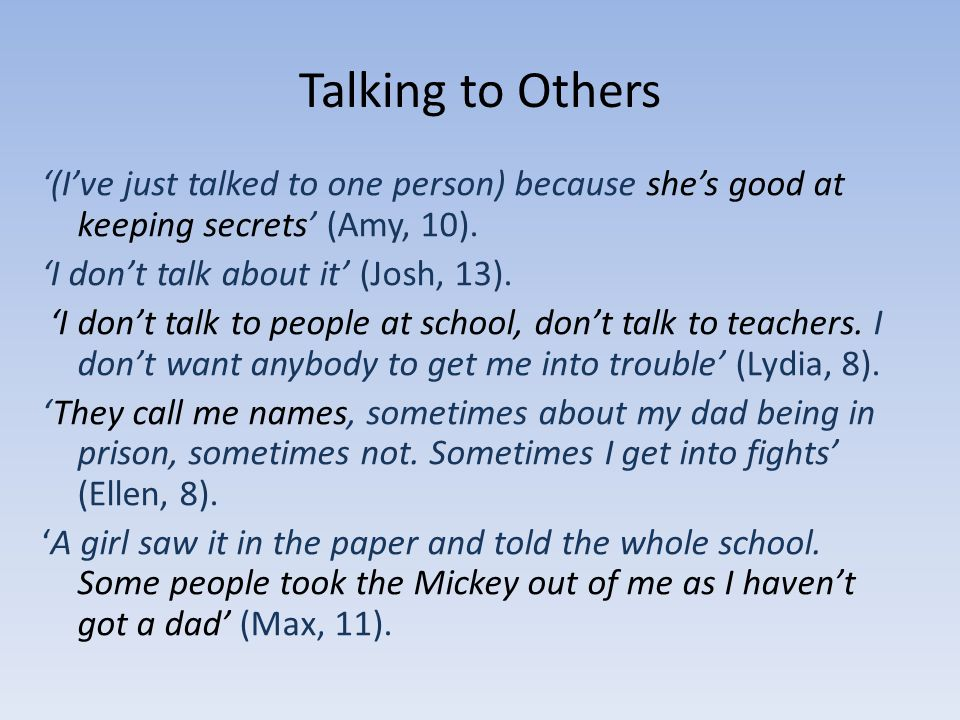 Talking to Others (Ive just talked to one person) because shes good at keeping secrets (Amy, 10).