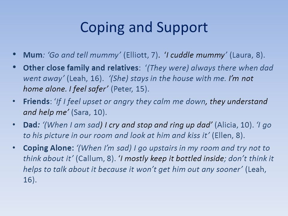 Coping and Support Mum: Go and tell mummy (Elliott, 7).
