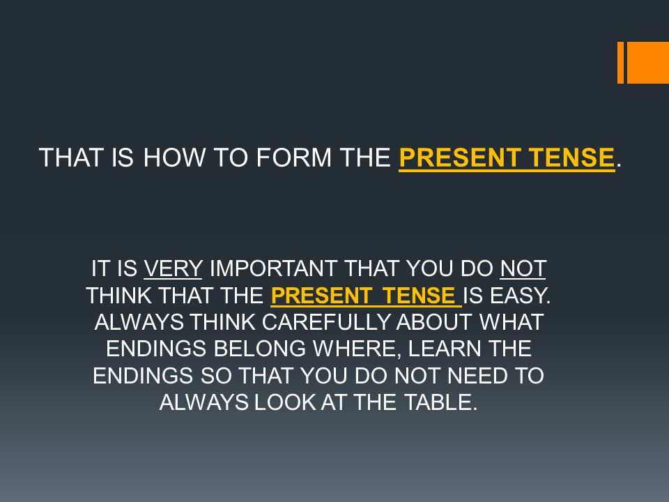 THAT IS HOW TO FORM THE PRESENT TENSE.