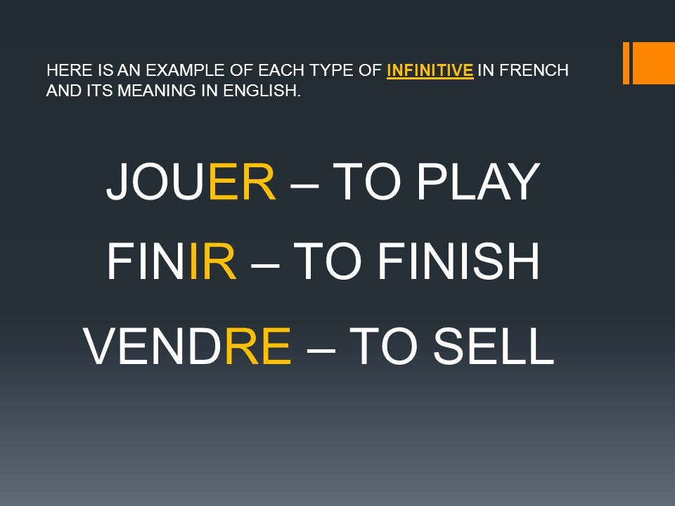 HERE IS AN EXAMPLE OF EACH TYPE OF INFINITIVE IN FRENCH AND ITS MEANING IN ENGLISH.
