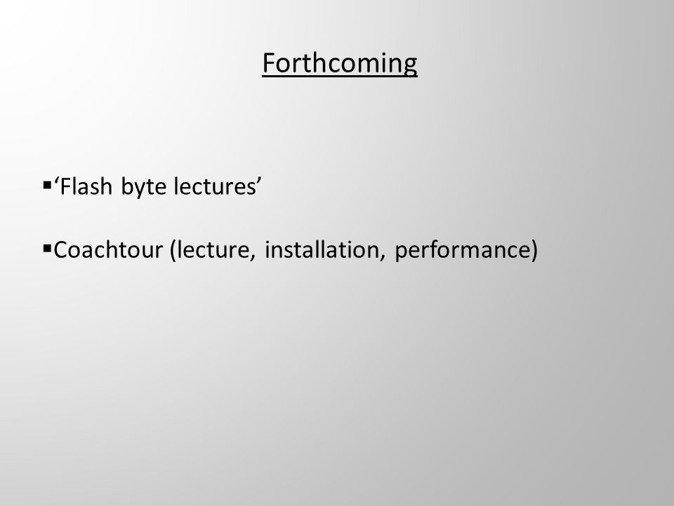 Forthcoming Flash byte lectures Coachtour (lecture, installation, performance)