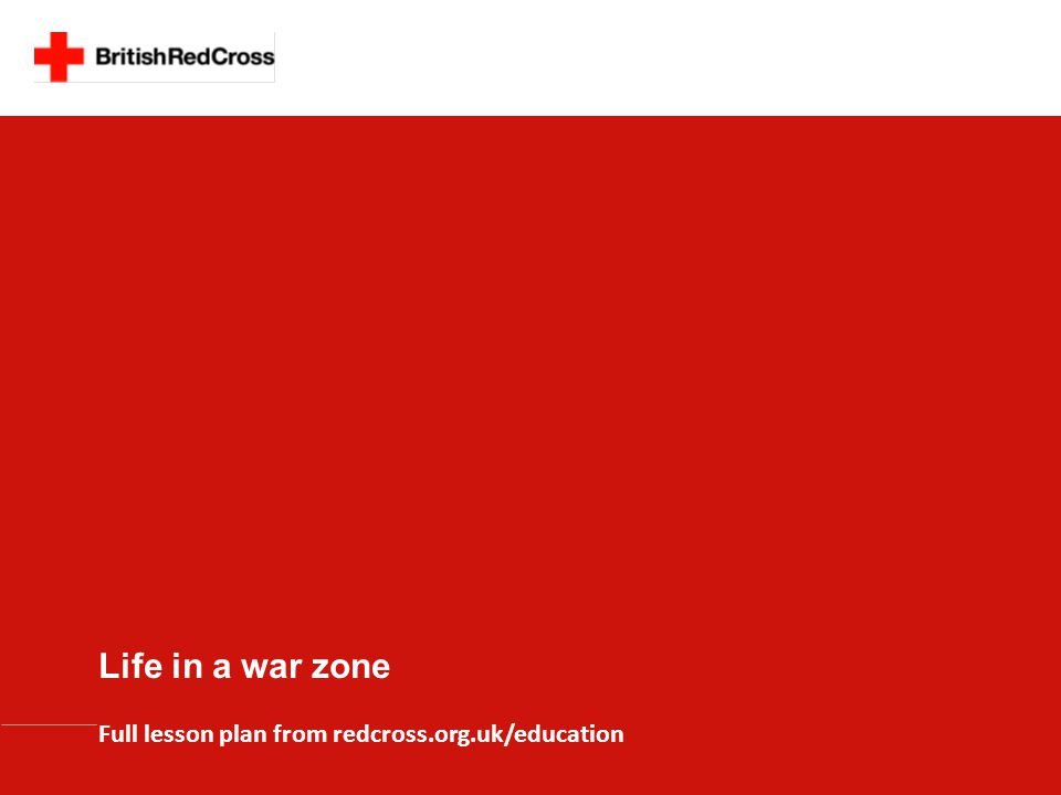 Life in a war zone Full lesson plan from redcross.org.uk/education