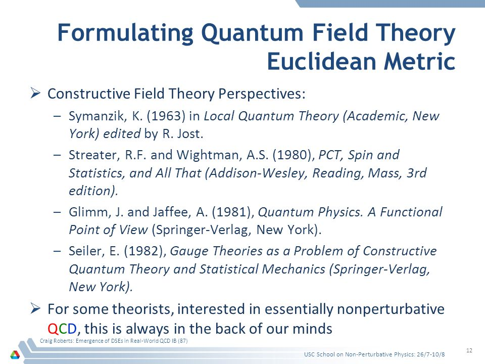 Formulating Quantum Field Theory Euclidean Metric Constructive Field Theory Perspectives: –Symanzik, K.