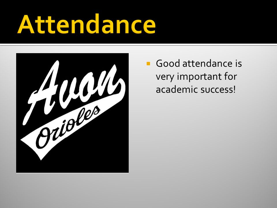 Good attendance is very important for academic success!