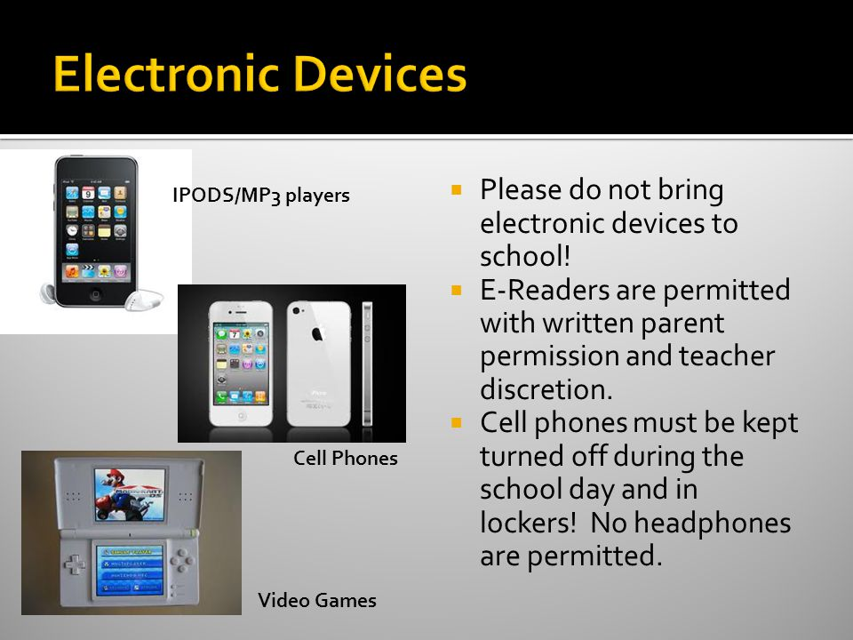 Please do not bring electronic devices to school.