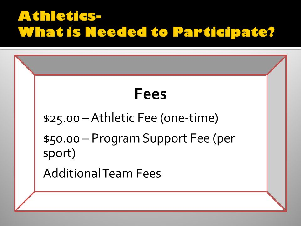 Fees $25.00 – Athletic Fee (one-time) $50.00 – Program Support Fee (per sport) Additional Team Fees