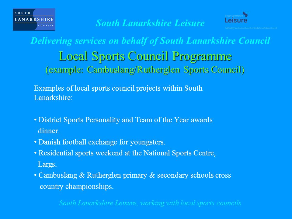 Local Sports Council Programme (example: Cambuslang/Rutherglen Sports Council) Examples of local sports council projects within South Lanarkshire: District Sports Personality and Team of the Year awards dinner.