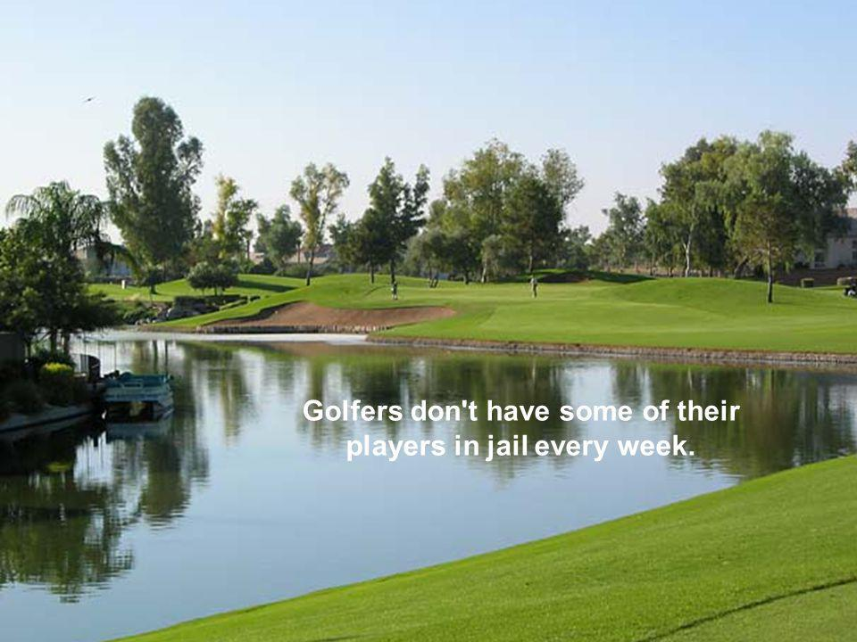 Golf is an honourable game, with the overwhelming majority of players being honourable people who don t need referees.