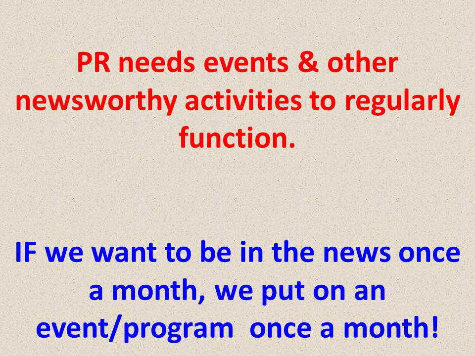 PR needs events & other newsworthy activities to regularly function.