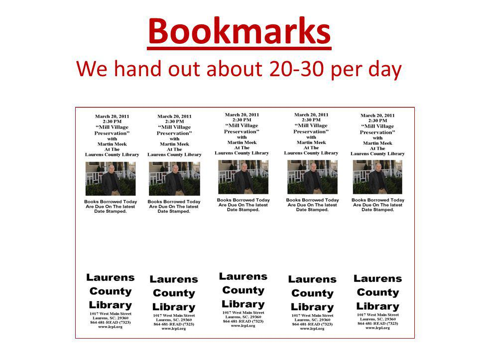 Bookmarks We hand out about 20-30 per day