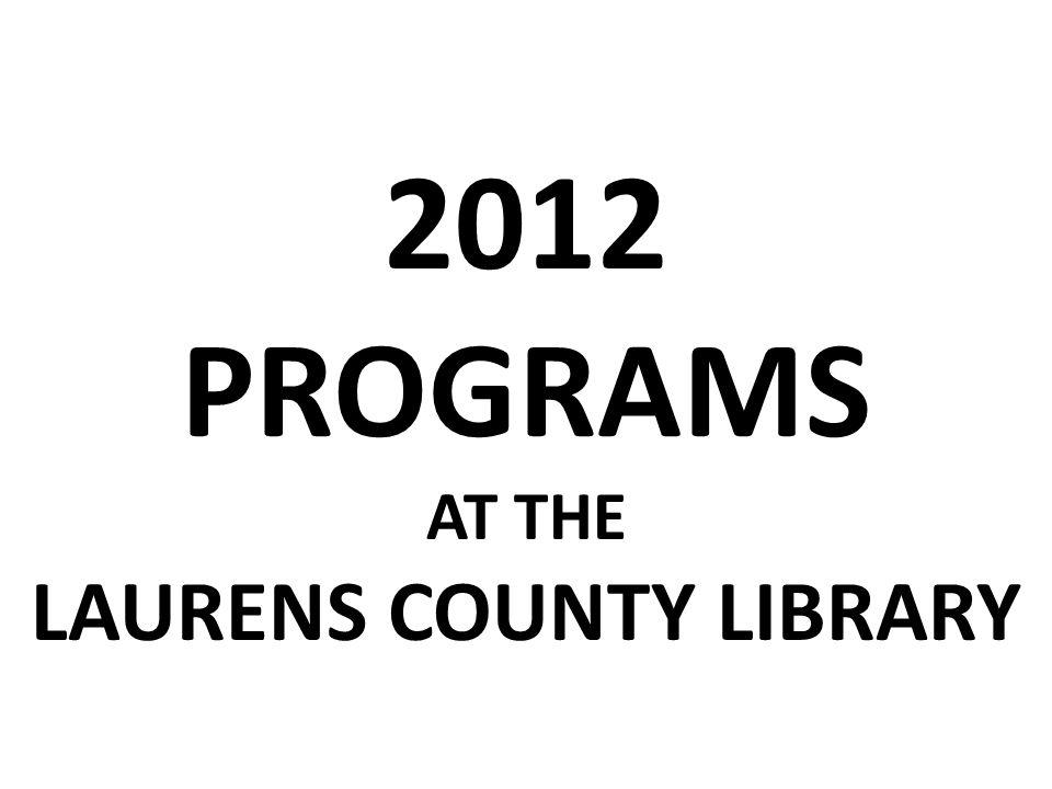 2012 PROGRAMS AT THE LAURENS COUNTY LIBRARY