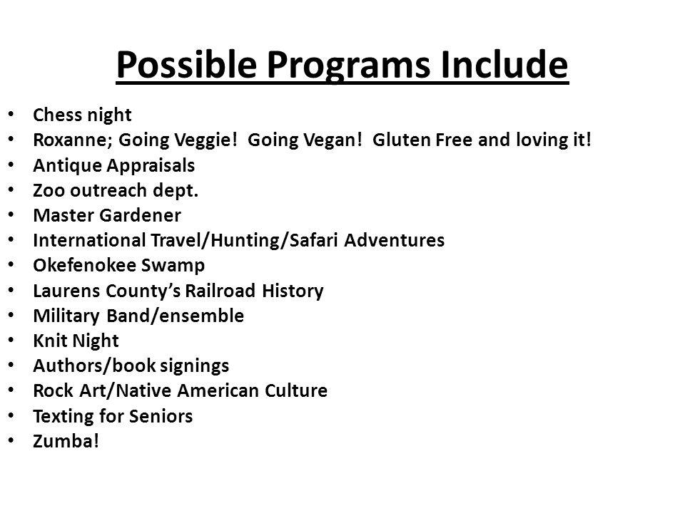 Possible Programs Include Chess night Roxanne; Going Veggie.