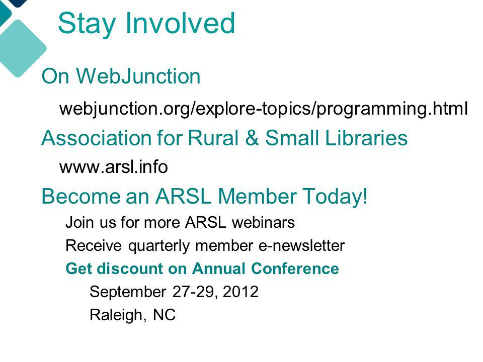 On WebJunction webjunction.org/explore-topics/programming.html Association for Rural & Small Libraries www.arsl.info Become an ARSL Member Today.