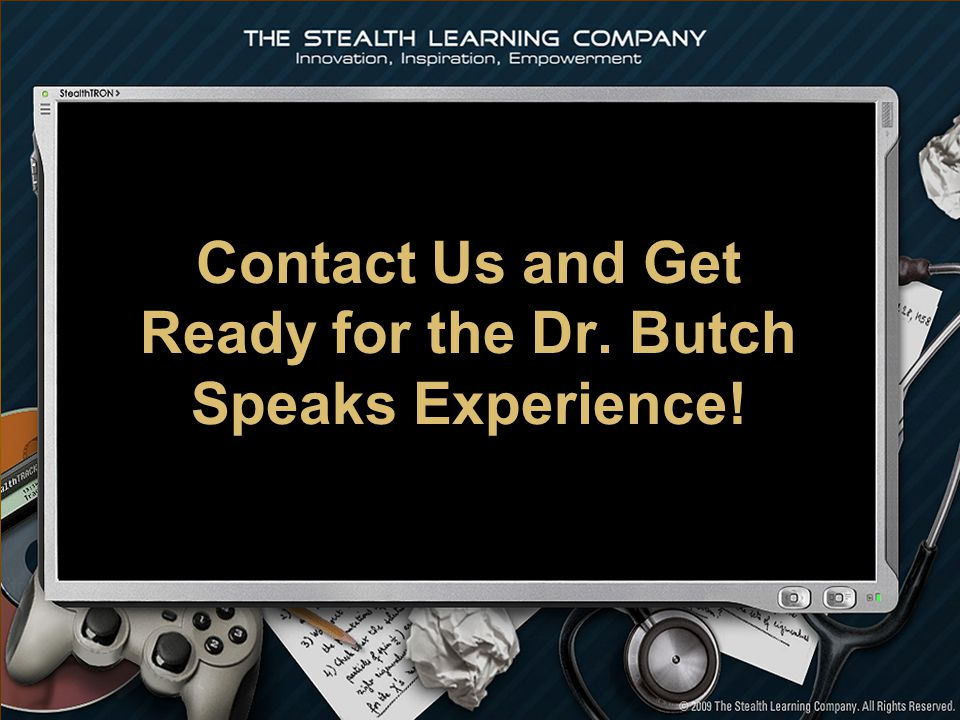Contact Us and Get Ready for the Dr. Butch Speaks Experience!