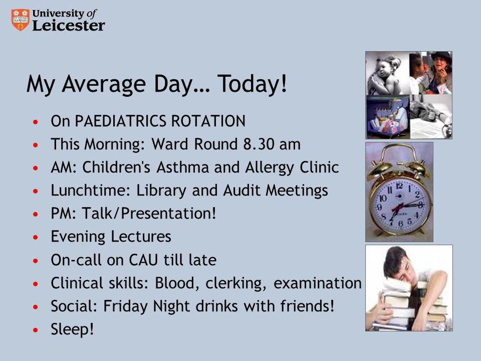 On PAEDIATRICS ROTATION This Morning: Ward Round 8.30 am AM: Children s Asthma and Allergy Clinic Lunchtime: Library and Audit Meetings PM: Talk/Presentation.