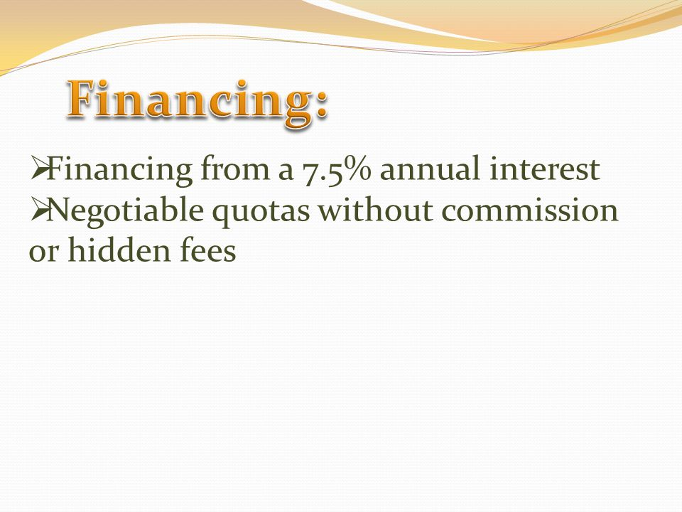 Financing from a 7.5% annual interest Negotiable quotas without commission or hidden fees