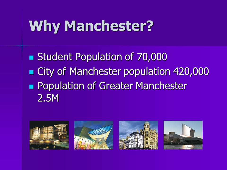 Why Manchester.