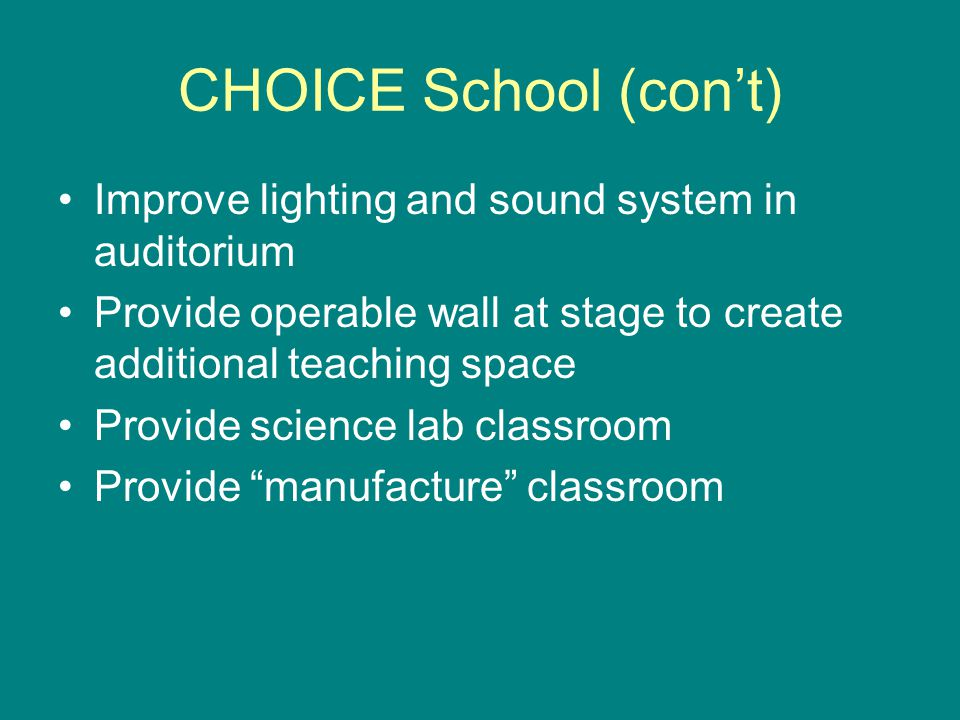 CHOICE School (cont) Improve lighting and sound system in auditorium Provide operable wall at stage to create additional teaching space Provide science lab classroom Provide manufacture classroom