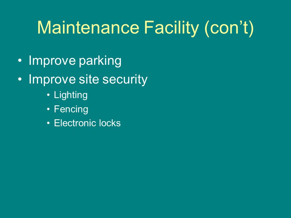 Maintenance Facility (cont) Improve parking Improve site security Lighting Fencing Electronic locks