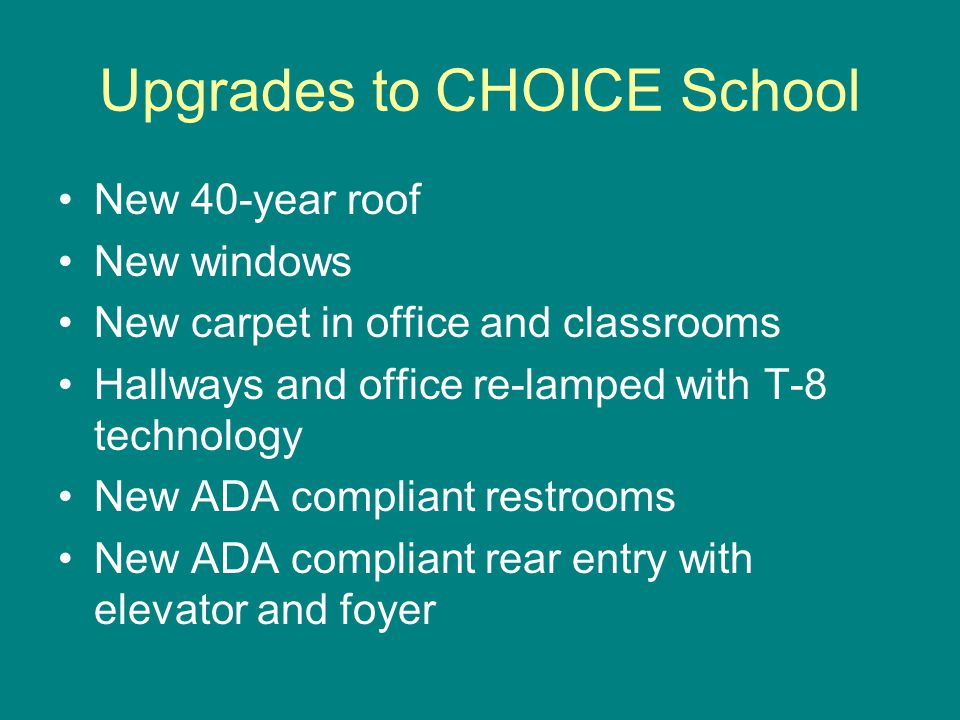 New 40-year roof New windows New carpet in office and classrooms Hallways and office re-lamped with T-8 technology New ADA compliant restrooms New ADA compliant rear entry with elevator and foyer