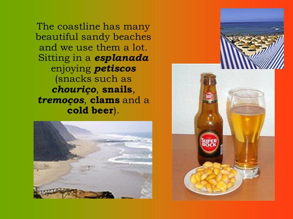 The coastline has many beautiful sandy beaches and we use them a lot.