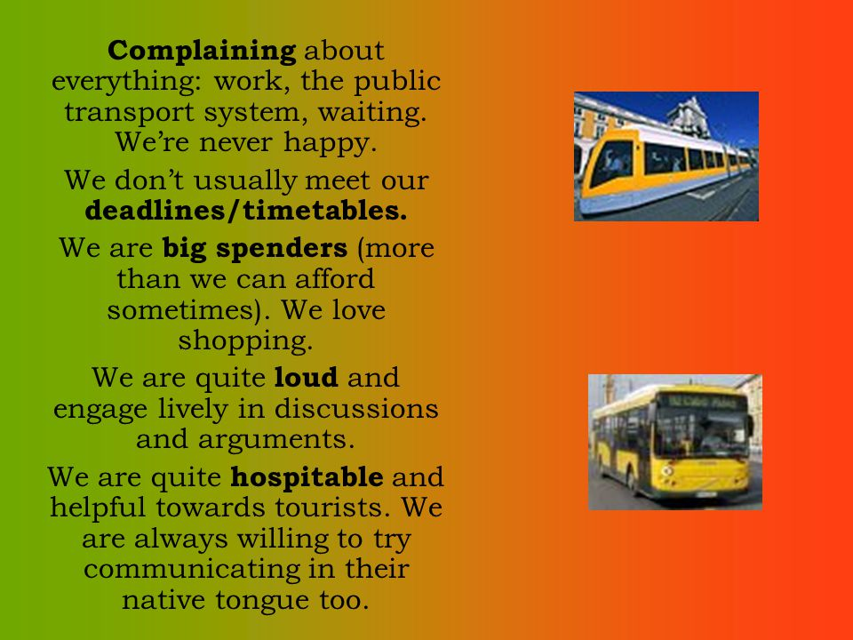 Complaining about everything: work, the public transport system, waiting.
