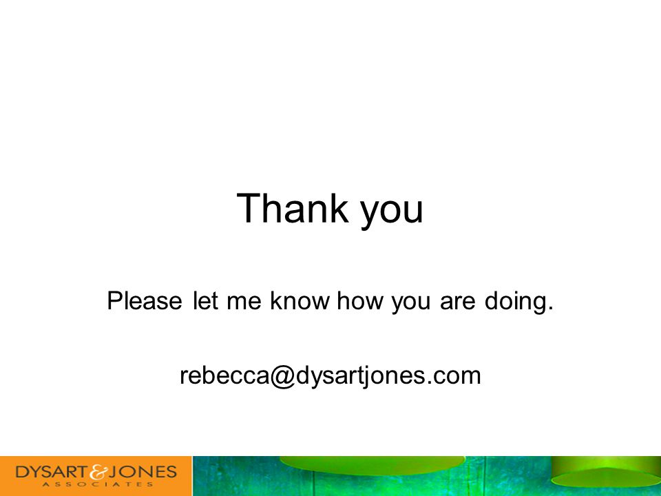 Thank you Please let me know how you are doing. rebecca@dysartjones.com