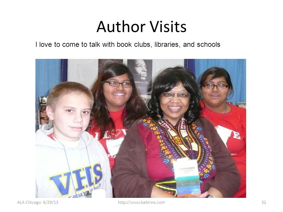 Author Visits ALA Chicago 6/29/13http://www.babinns.com32 I love to come to talk with book clubs, libraries, and schools