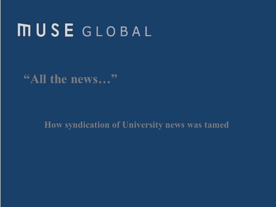 All the news… How syndication of University news was tamed