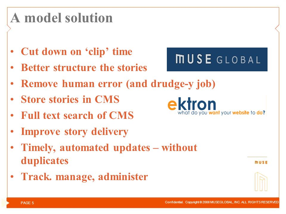 A model solution Cut down on clip time Better structure the stories Remove human error (and drudge-y job) Store stories in CMS Full text search of CMS Improve story delivery Timely, automated updates – without duplicates Track.