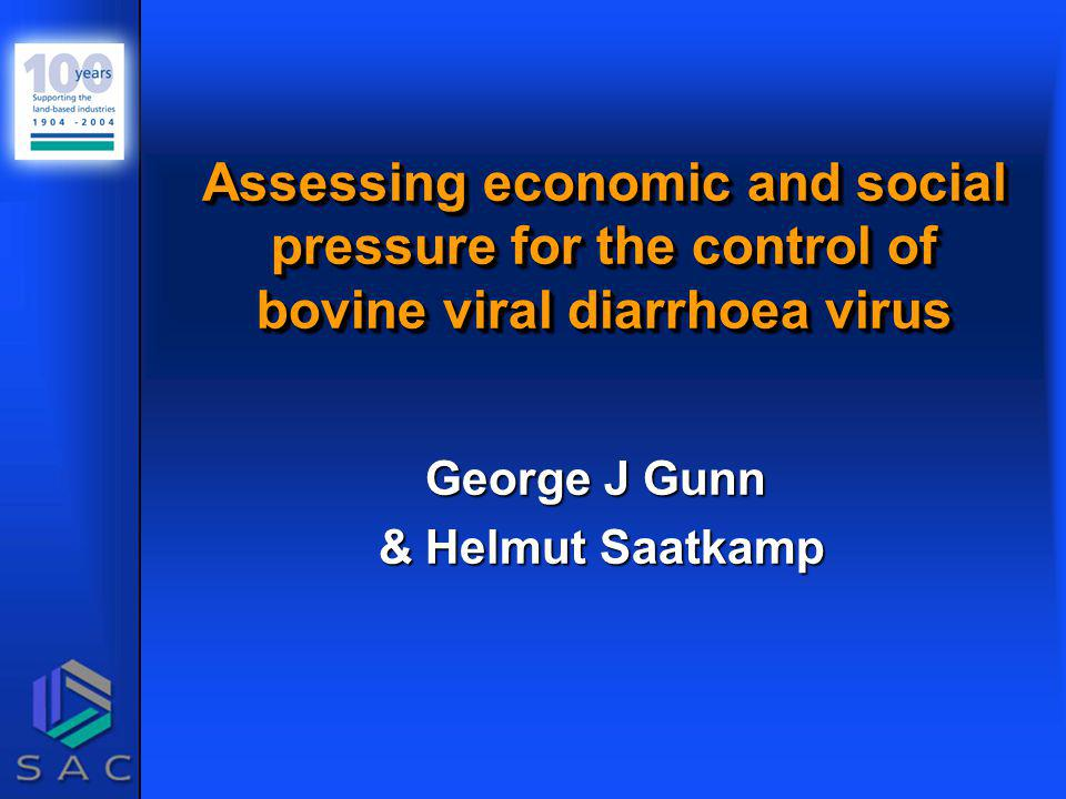Assessing economic and social pressure for the control of bovine viral diarrhoea virus George J Gunn & Helmut Saatkamp & Helmut Saatkamp