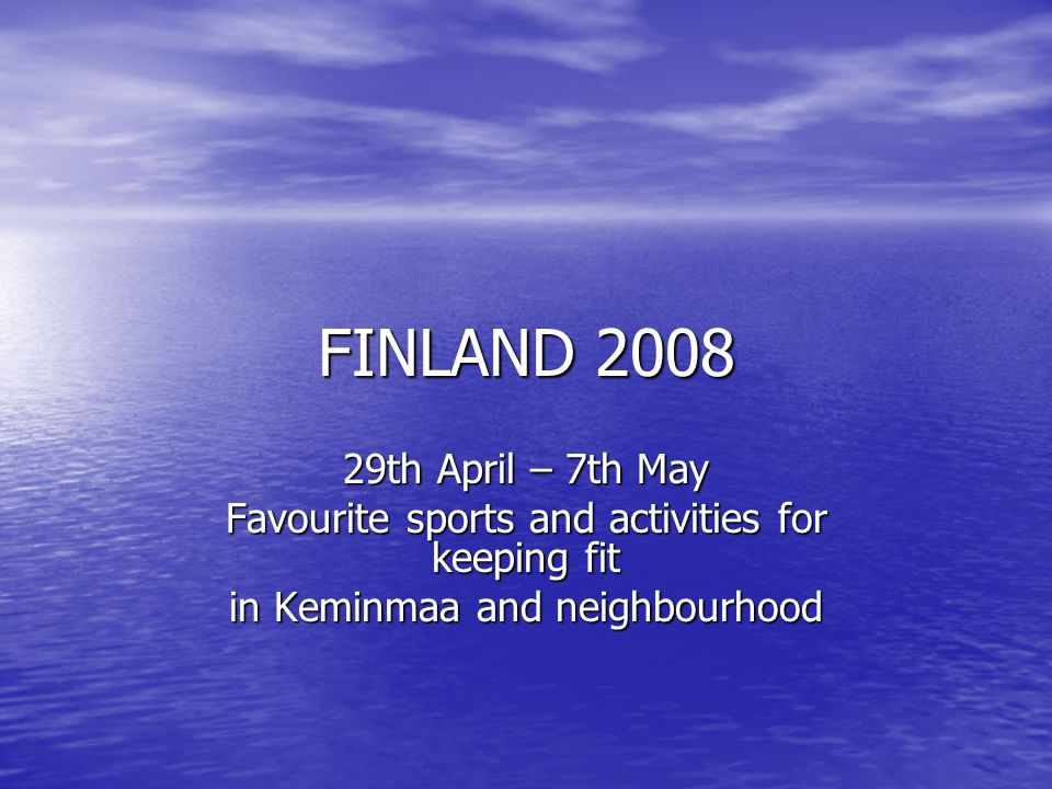 FINLAND 2008 29th April – 7th May Favourite sports and activities for keeping fit in Keminmaa and neighbourhood