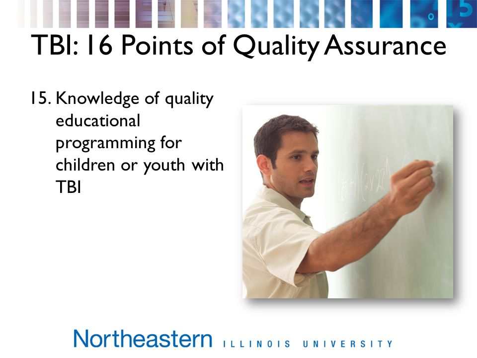 TBI: 16 Points of Quality Assurance 15.Knowledge of quality educational programming for children or youth with TBI