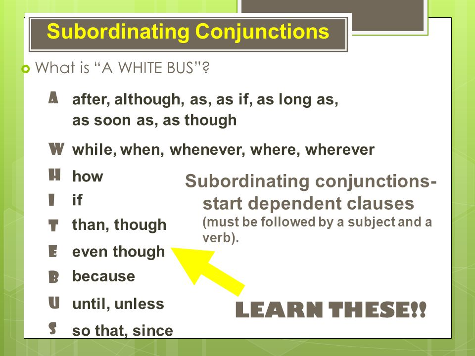Subordinating Conjunctions after, although, as, as if, as long as, as soon as, as though What is A WHITE BUS.