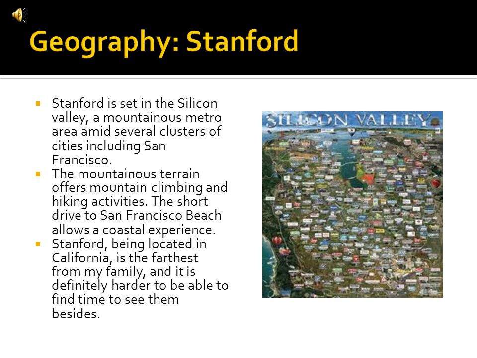 Stanford is set in the Silicon valley, a mountainous metro area amid several clusters of cities including San Francisco.