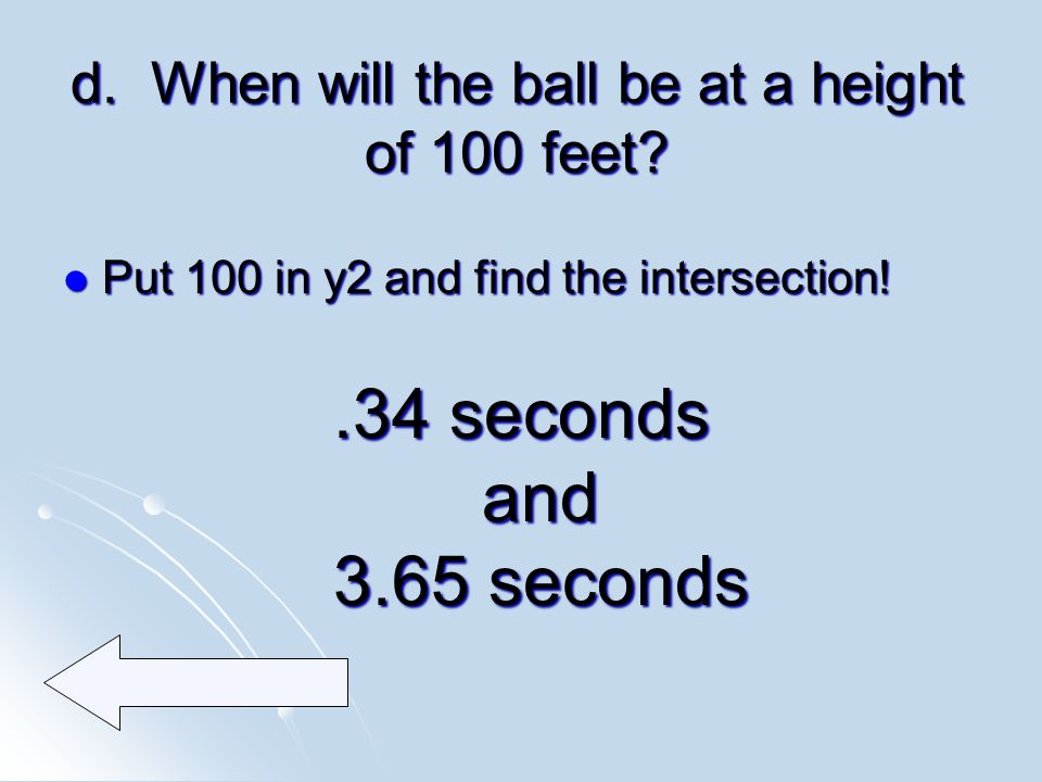 d. When will the ball be at a height of 100 feet.