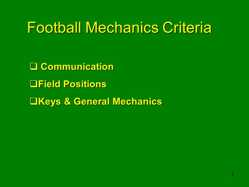 2 Football Mechanics Criteria Communication Communication Field Positions Field Positions Keys & General Mechanics Keys & General Mechanics