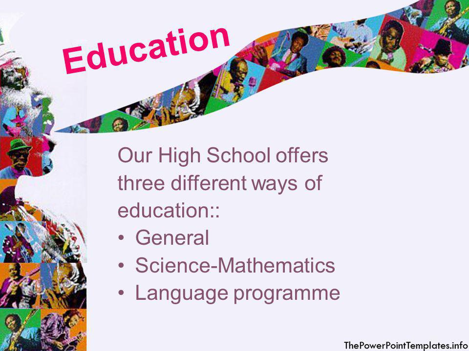 Education Our High School offers three different ways of education:: General Science-Mathematics Language programme