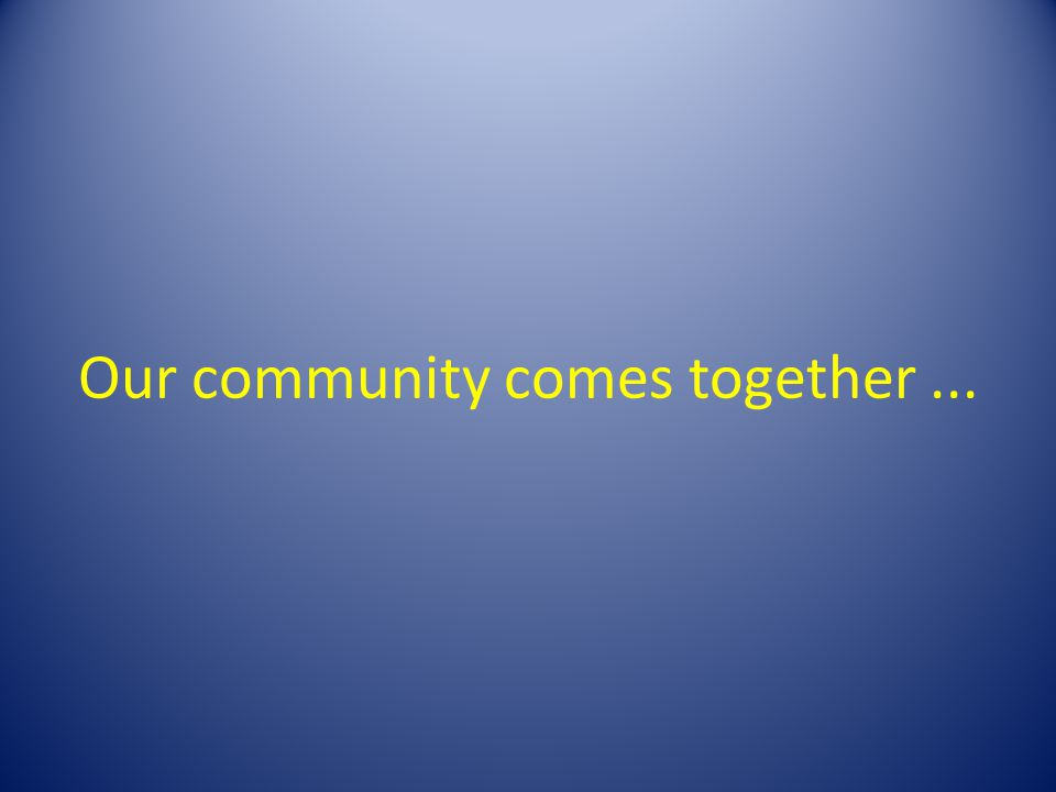 Our community comes together...