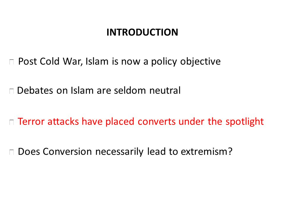 INTRODUCTION Debates on Islam are seldom neutral Terror attacks have placed converts under the spotlight Does Conversion necessarily lead to extremism.