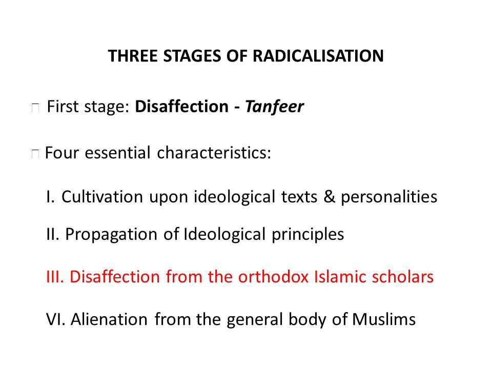 THREE STAGES OF RADICALISATION Four essential characteristics: I.