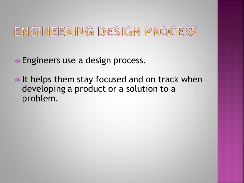 Engineers use a design process.