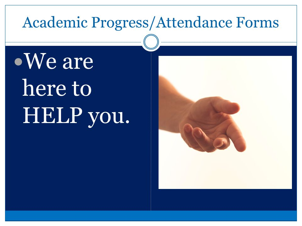Unsatisfactory Academic Progress If you are making unsatisfactory academic progress we will: Notify you and your coach and offer help On second notice, you will be asked to attend mandatory study halls and set up tutoring sessions at the learning center.