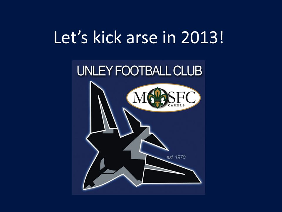 Lets kick arse in 2013!