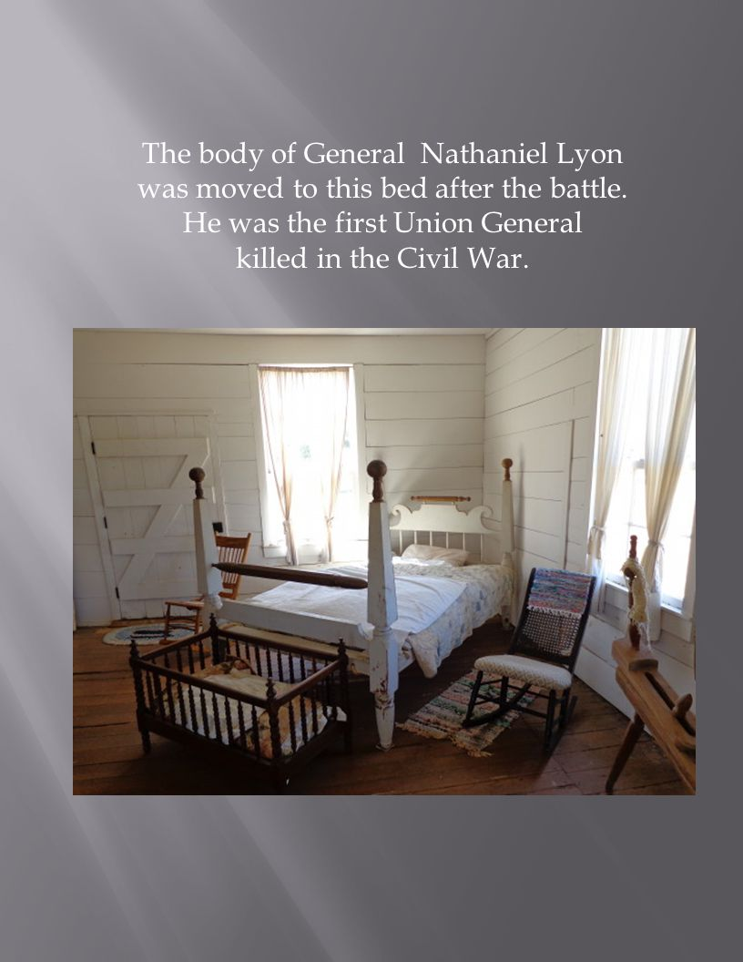 The body of General Nathaniel Lyon was moved to this bed after the battle.