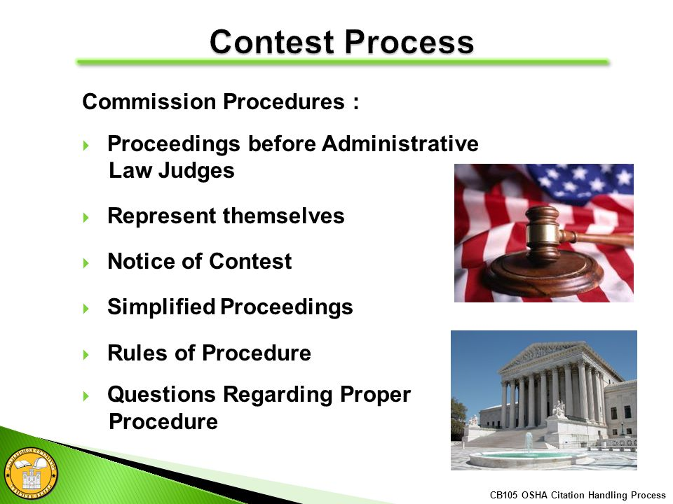 Commission Procedures : Proceedings before Administrative Law Judges Represent themselves Notice of Contest Simplified Proceedings Rules of Procedure Questions Regarding Proper Procedure CB105 OSHA Citation Handling Process