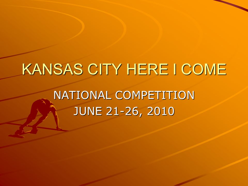 KANSAS CITY HERE I COME NATIONAL COMPETITION JUNE 21-26, 2010