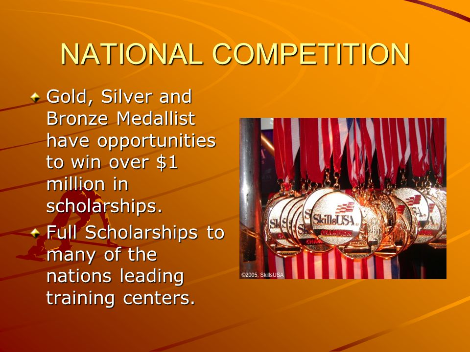 NATIONAL COMPETITION Gold, Silver and Bronze Medallist have opportunities to win over $1 million in scholarships.