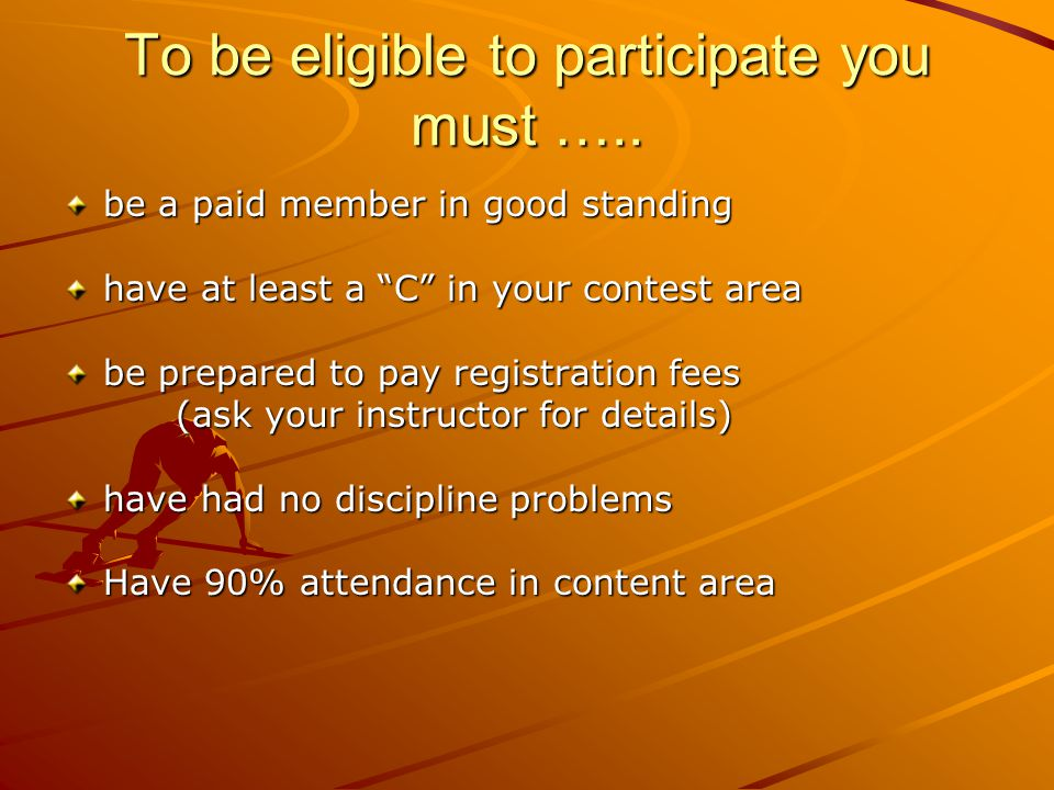 To be eligible to participate you must …..