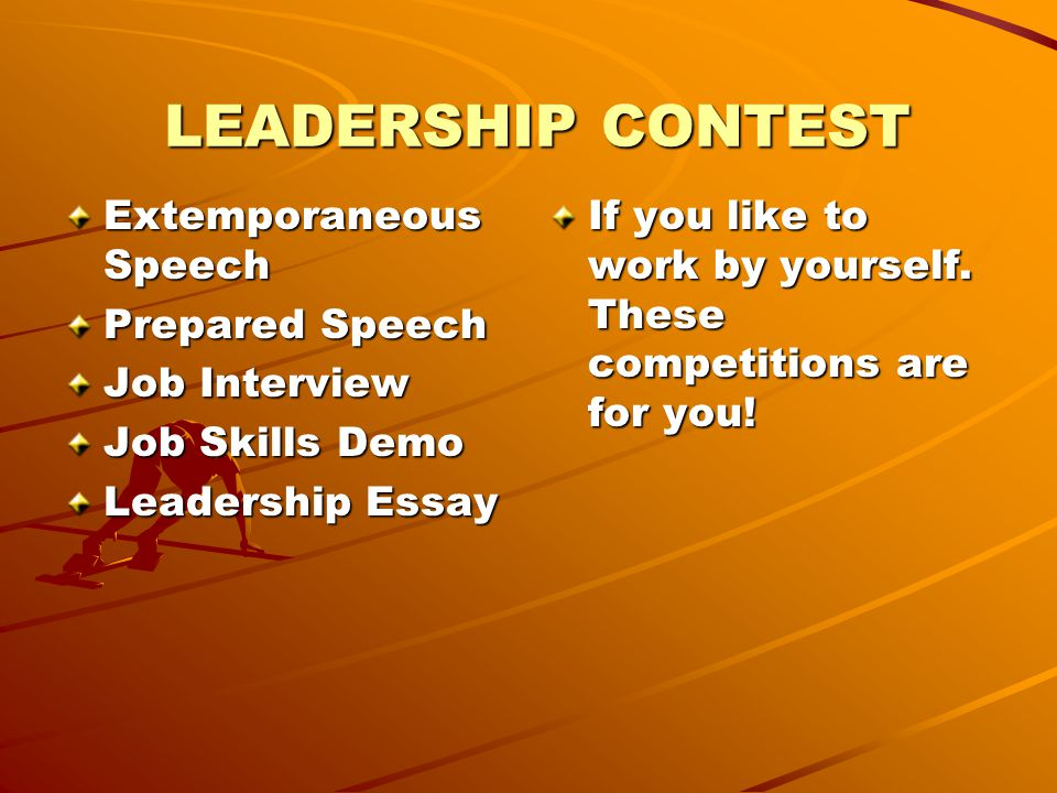 LEADERSHIP CONTEST Extemporaneous Speech Prepared Speech Job Interview Job Skills Demo Leadership Essay If you like to work by yourself.
